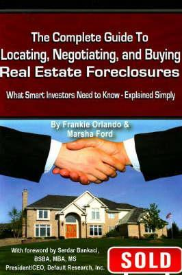 Complete Guide to Locating, Negotiating, and Buying Real Estate Foreclosures: What Smart Investors Need to Know-Explained Simply Frankie Orlando