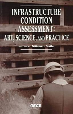 Infrastructure Condition Assessment: Art, Science, Practice - Proceedings of the Conference Held in Boston, Massachusetts, August 25-27, 1997  by  Mitsuru Saito