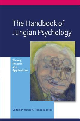 Handbook of Jungian Psychology: Theory, Practice and Applications  by  Renos K. Papadopoulos