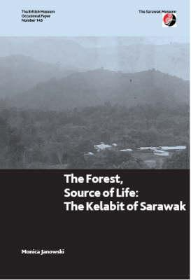 The Forest, Source of Life: The Kelabit of Sarawak  by  Monica Janowsky