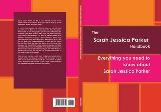 The Sarah Jessica Parker Handbook - Everything You Need to Know about Sarah Jessica Parker  by  Adrienne Thao