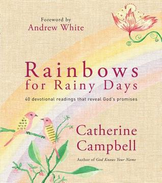 Rainbows for Rainy Days: 40 Devotional Readings That Reveal Gods Promises Catherine Campbell