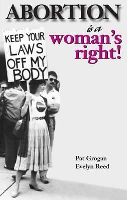 Abortion Is A Womans Right Pat Grogan