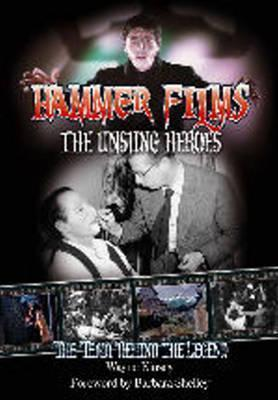 Hammer Films - The Unsung Heroes: The Team Behind the Legend Wayne Kinsey