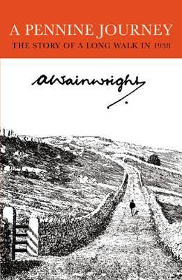 Pennine Journey: The Story of a Long Walk in 1938  by  A. Wainwright