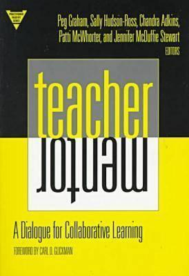 Teacher/Mentor: A Dialogue for Collaborative Learning  by  Sally Hudson-Ross