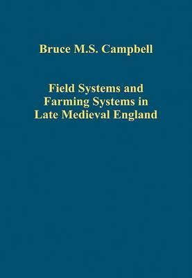 Field Systems and Farming Systems in Late Medieval England  by  Bruce M.S. Campbell
