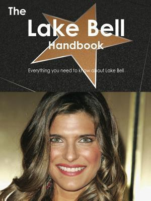 The Lake Bell Handbook - Everything You Need to Know about Lake Bell Emily Smith
