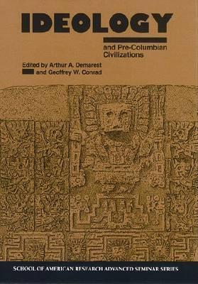 Ideology and Pre-Columbian: Civilizations  by  Arthur A. Denarest
