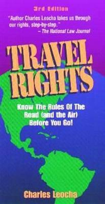 Travel Rights: Airline, Rental Car and Credit Rules and Policies  by  Charles Leocha