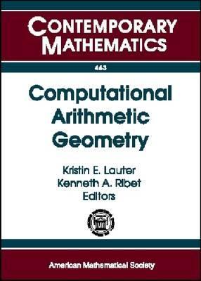 Computational Arithmetic Geometry: Ams Special Session on Computational Arithmetic Geometry, April 29-30, 2006, San Francisco State University, San Francisco, CA  by  Kristin Lauter
