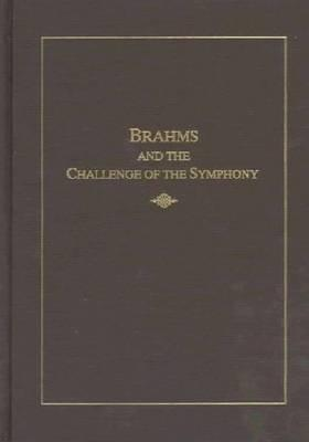 Brahms and the Challenge of the Symphony Raymond Knapp