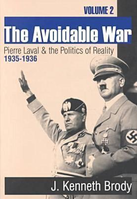The Avoidable War: Pierre Laval and the Politics of Reality, 1935-1936 J. Kenneth Brody