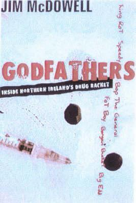Godfathers: Inside Northern Irelands Drug Racket  by  Jim McDowell