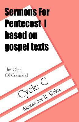 The Chain of Command: Sermons for Pentecost I Based on Gospel Texts: Cycle C Alexander H. Wales