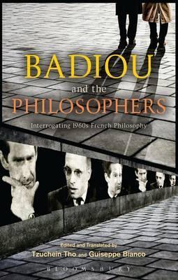 Badiou and the Philosophers: Interrogating 1960s French Philosophy Alain Badiou