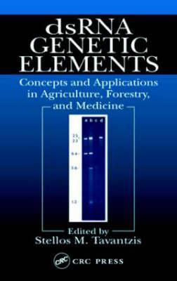 Dsrna Genetic Elements: Concepts and Applications in Agriculture, Forestry, and Medicine Stylianos Michael Tavantzis