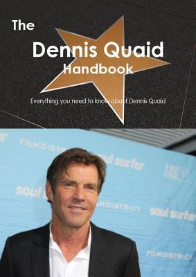 The Dennis Quaid Handbook - Everything You Need to Know about Dennis Quaid  by  Emily Smith