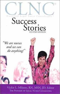 CLNC Success Stories: Certified Legal Nurse Consultant Success Stories Vickie L. Milazzo