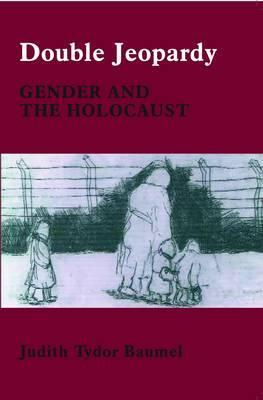 Double Jeopardy: Gender And The Holocaust  by  Judith Tydor Baumel