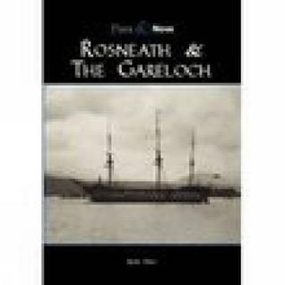Rosneath & the Gareloch: Then & Now  by  Keith Hall