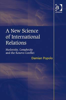 A New Science of International Relations: Modernity, Complexity and the Kosovo Conflict Damian Popolo