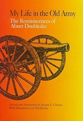 My Life in the Old Army: The Reminiscences of Abner Doubleday from the Collections of the New-York Historical Society  by  Joseph Chance