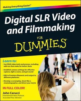 Digital SLR Video & Filmmaking for Dummies  by  John Carucci