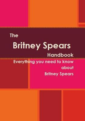 The Britney Spears Handbook - Everything You Need to Know about Britney Spears  by  Serina Bernos
