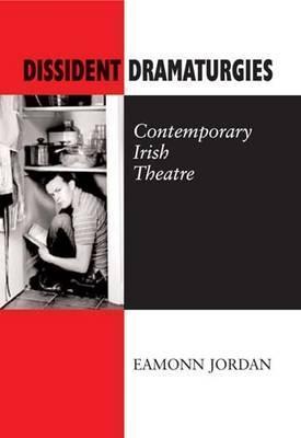 Dissident Dramaturgies  by  Eamonn Jordan