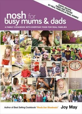 Nosh for Busy Mums and Dads: A Family Cookbook with Everyday Food for Real Families  by  Joy May
