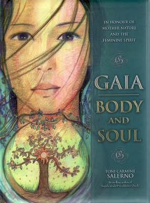 Gaia: Body & Soul: In Honor of Mother Nature & the Feminine Spirit  by  Toni Carmine Salerno