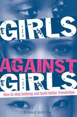 Girls Against Girls: How to Stop Bullying and Build Better Friendships Bonnie Burton