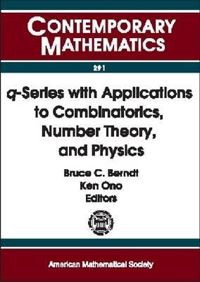 Q-Series with Applications to Combinatorics, Number Theory, and Physics: A Conference on Q-Series with Applications to Combinatorics, Number Theory, a  by  Bruce C. Berndt