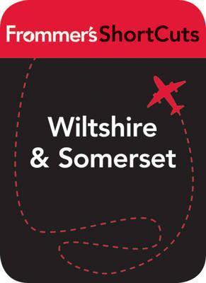 Wiltshire and Somerset, England: Frommers Shortcuts  by  Frommers