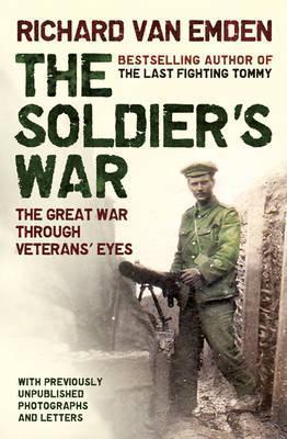 The Soldiers War: The Great War Through Veterans Eyes Richard Van Emden