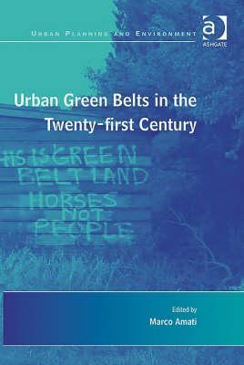 Urban Green Belts in the Twenty-First Century  by  Ashgate Publishing Group