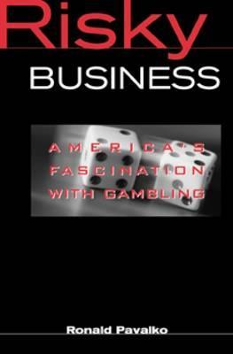 Risky Business: Americas Fascination with Gambling  by  Ronald M. Pavalko