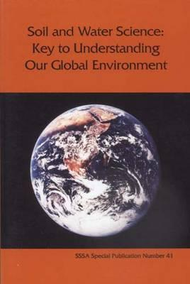 Soil and Water Science: Key to Understanding Our Global Environment Ralph S. Baker