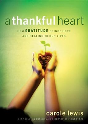 A Thankful Heart: How Gratitude Brings Hope and Healing to Our Lives  by  Carole Lewis