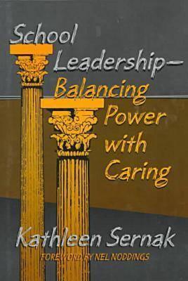 School Leadership--Balancing Power with Caring Kathleen Sernak
