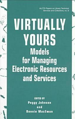 Virtually Yours: Models for Managing Electronic Resources and Services : Proceedings of the Joint Reference and User Services Association and Association ... Technical Services and Collections, No. 8) Ill.) Joint Reference and User Services Association and Association for Library Collections and Tech