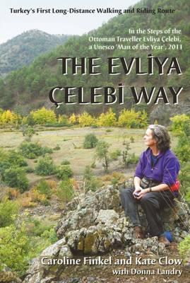 The Evliya Çelebi Way: Turkeys First Long-Distance Walking and Riding Route  by  Caroline Finkel