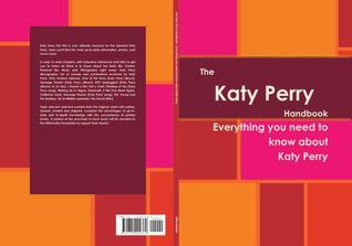 The Katy Perry Handbook - Everything You Need to Know about Katy Perry Willia Baiotto