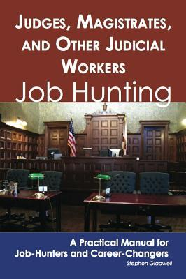 Judges, Magistrates, and Other Judicial Workers: Job Hunting - A Practical Manual for Job-Hunters and Career Changers  by  Stephen Gladwell