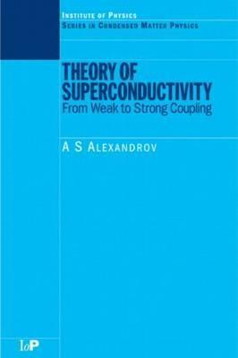 Theory of Superconductivity: From Weak to Strong Coupling A.S. Alexandrov