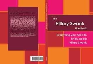The Hillary Swank Handbook - Everything You Need to Know about Hillary Swank  by  Kayla Trejo