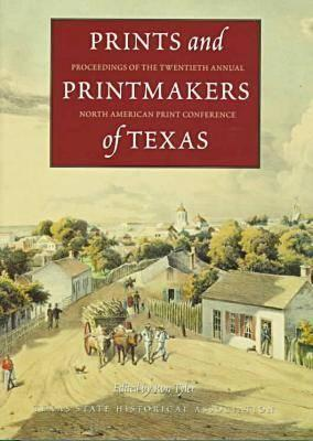 Prints and Printmakers of Texas: Proceedings of the Twentieth Annual North American Print Conference Ron Tyler