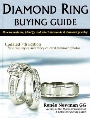Diamond Ring Buying Guide: How to Evaluate, Identify and Select Diamonds and Diamond Jewelry (Newman Gem & Jewelry Series)  by  Renee Newman