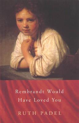 Rembrandt Would Have Loved You Ruth Padel